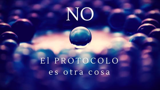 El protocolo es otra cosa